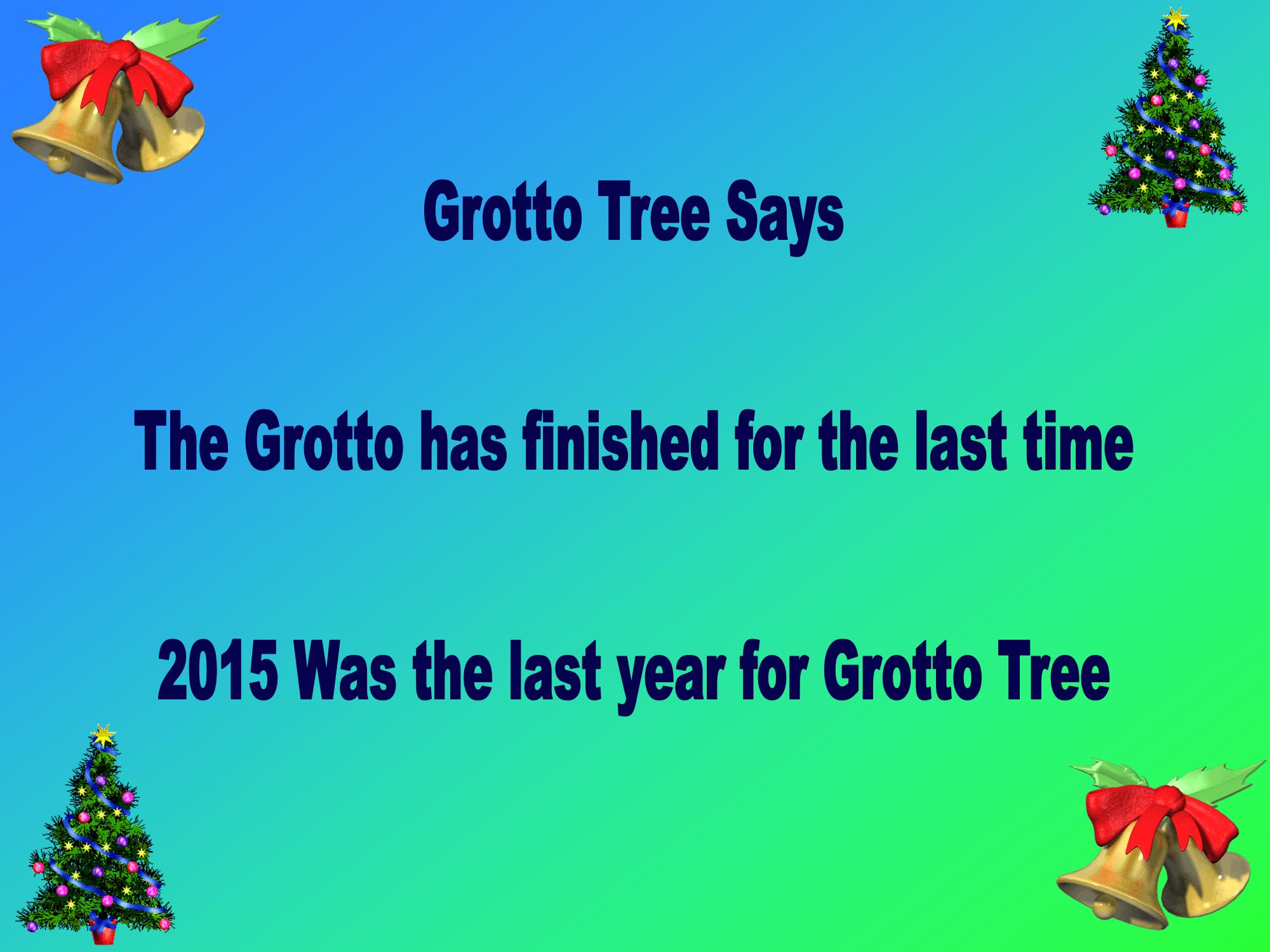 Grotto Tree is over since 2015.